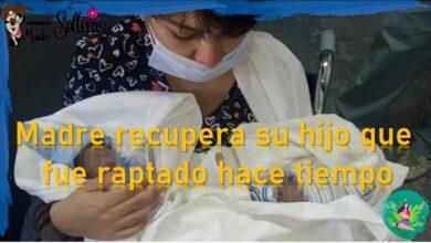 Madre recupera su hijo que fue raptado hace tiempo