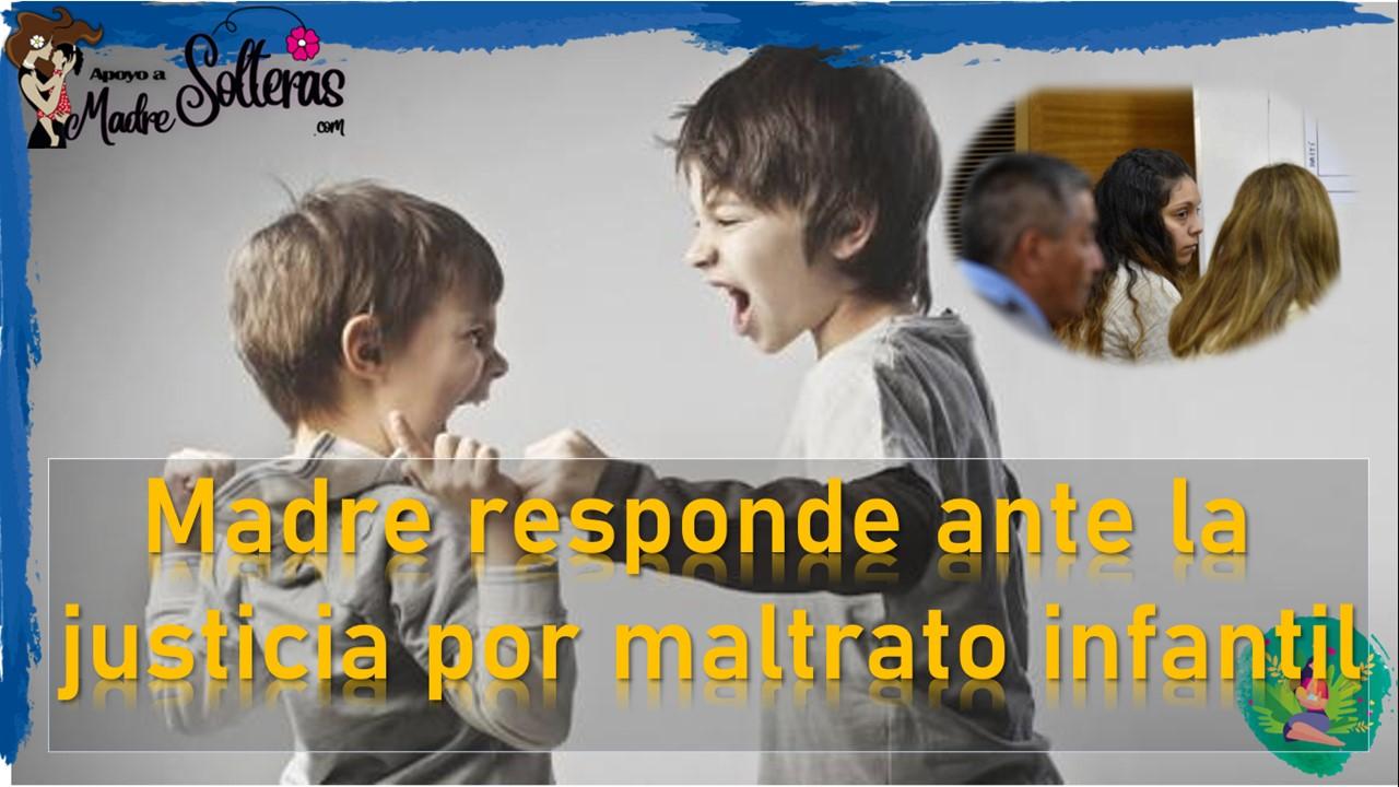 Madre responde ante la justicia por maltrato infantil