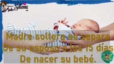 Madre soltera se separa de su esposo a los 15 dias de nacer su bebe
