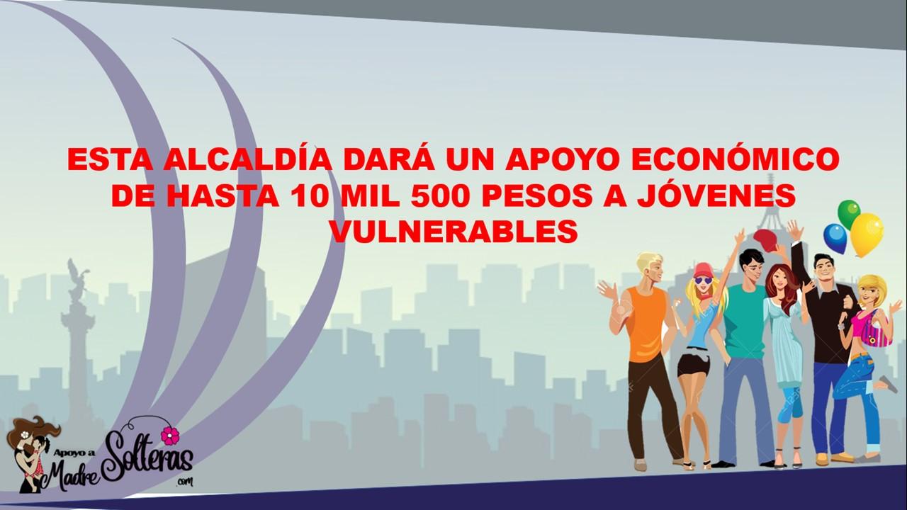 esta-alcaldia-dara-un-apoyo-economico-de-hasta-10-mil-500-pesos-a-jovenes-vulnerables